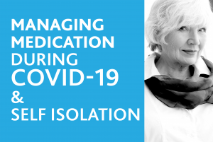 Managing medication during COVID 19 & self isolation